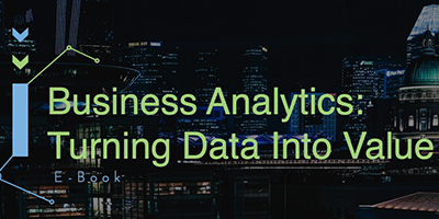Business Analytics: Turning Data Into Value