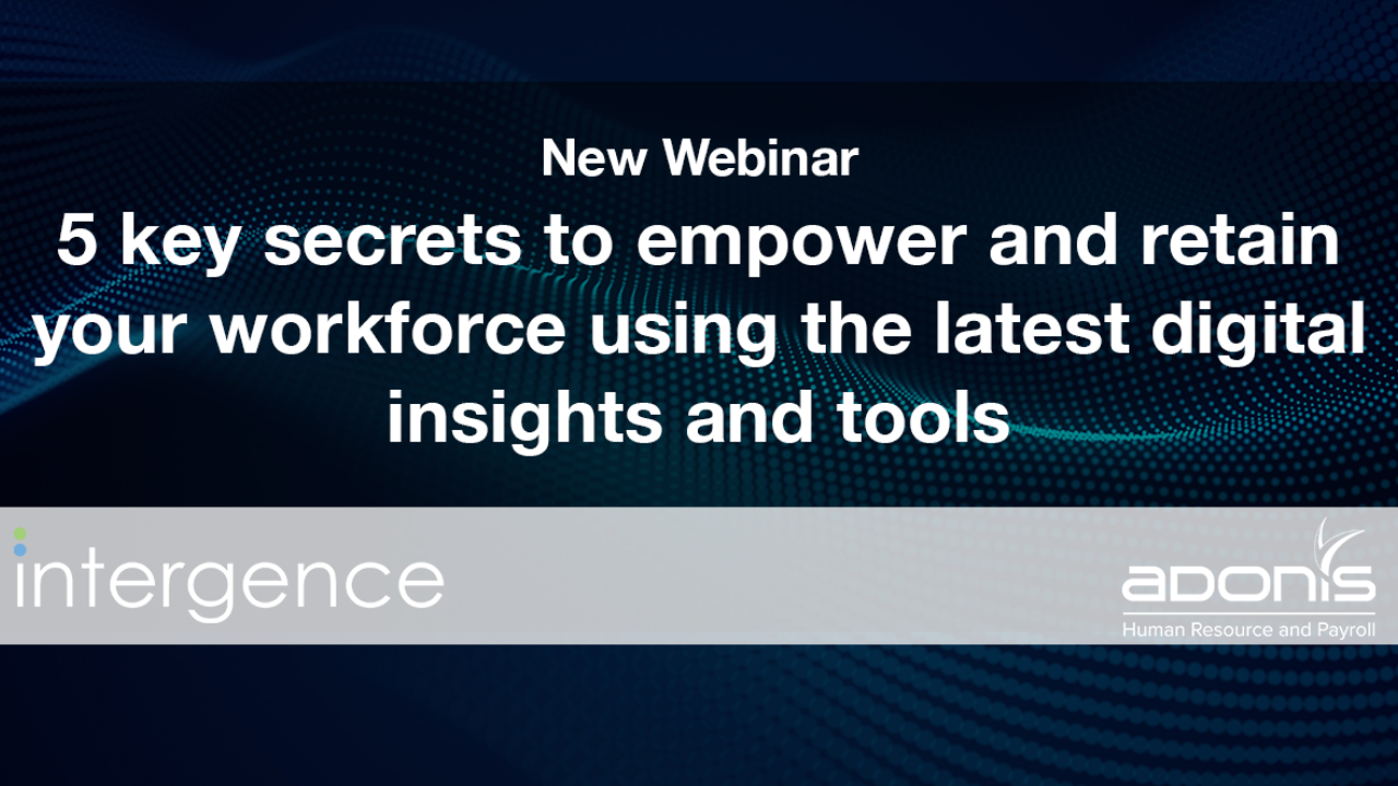 5 key secrets to empower and retain your workforce using the latest digital tools and insight